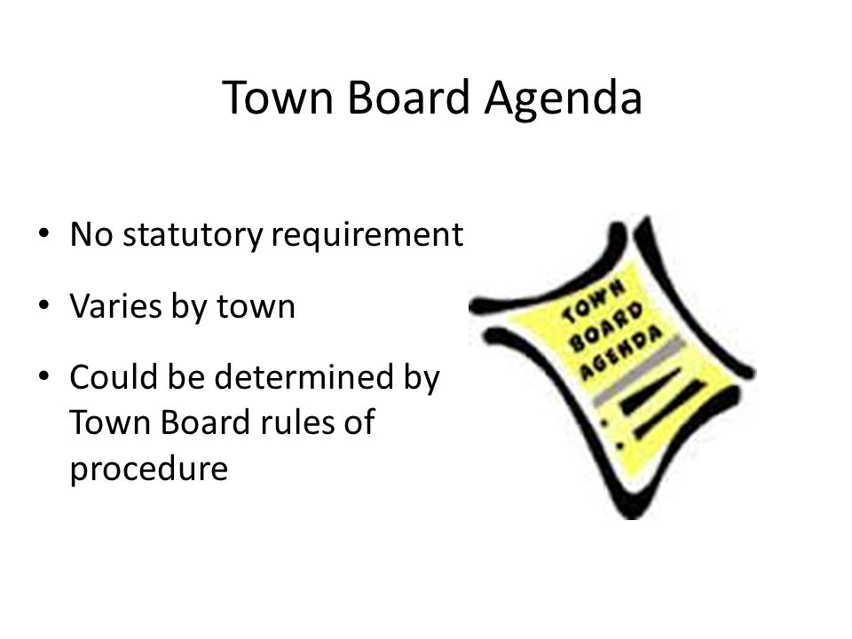 Town Board Agenda No statutory requirement Varies by town
