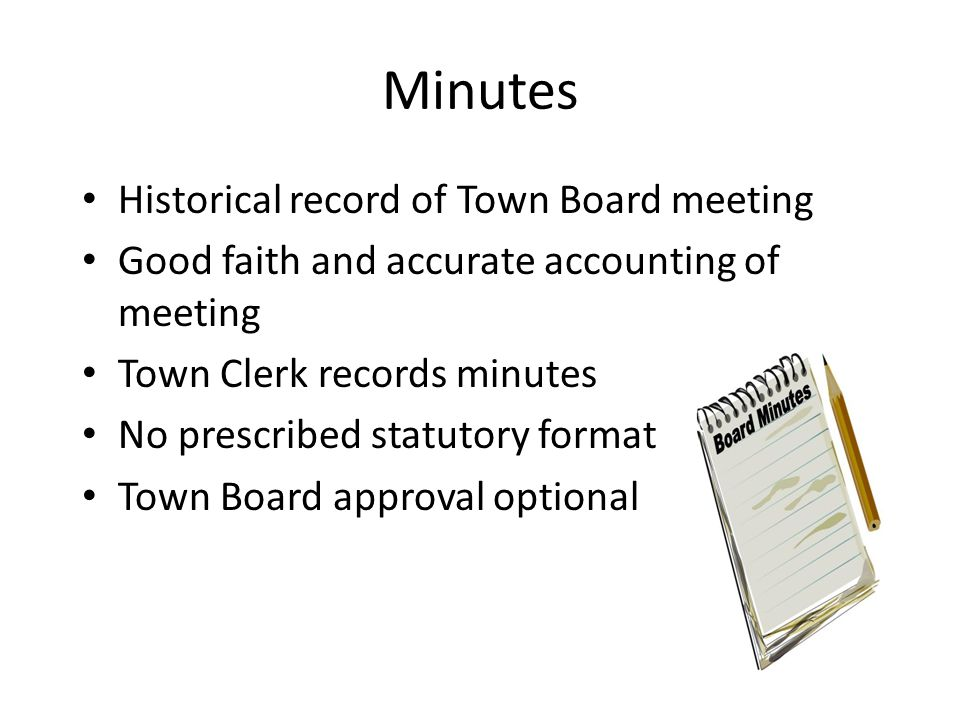 Minutes Historical record of Town Board meeting