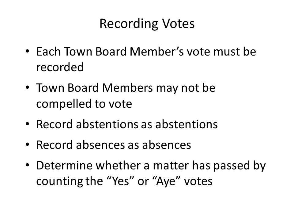 Recording Votes Each Town Board Member's vote must be recorded