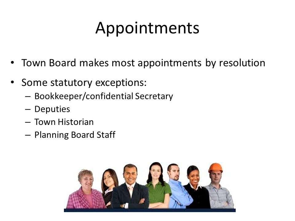 Appointments Town Board makes most appointments by resolution