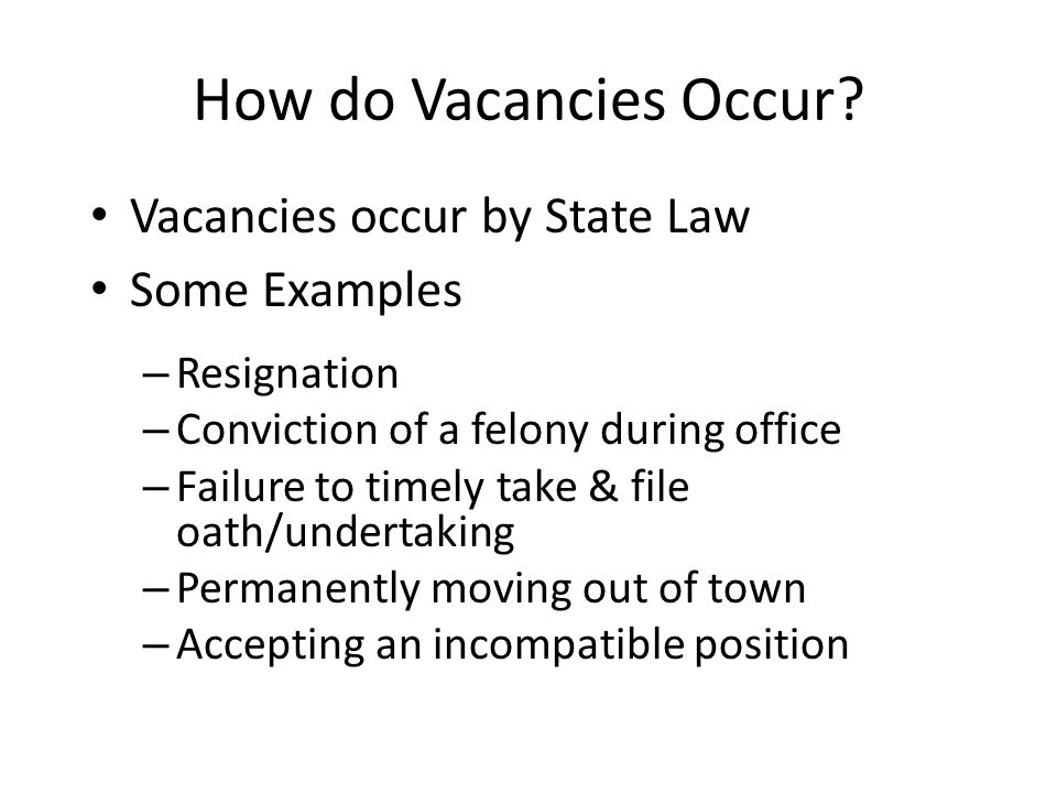 How do Vacancies Occur Vacancies occur by State Law Some Examples