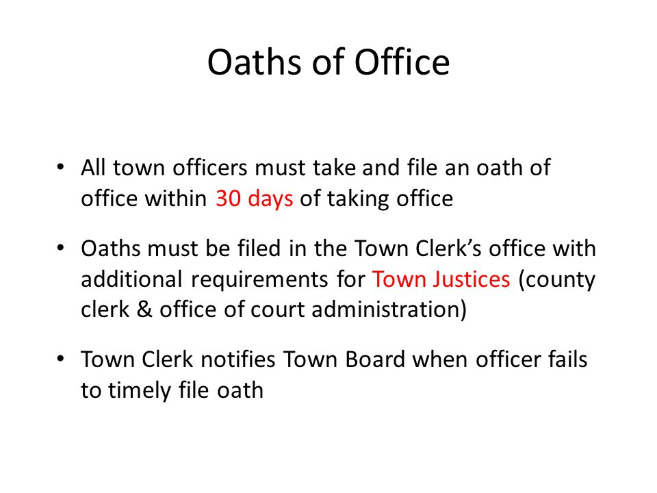 Oaths of Office All town officers must take and file an oath of office within 30 days of taking office.