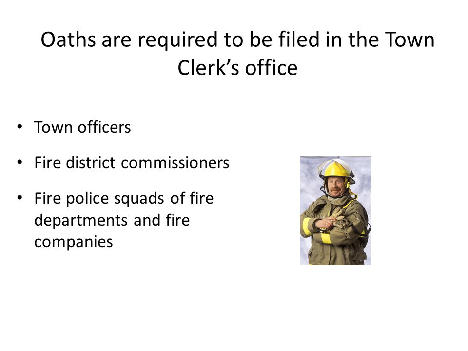 Oaths are required to be filed in the Town Clerk's office