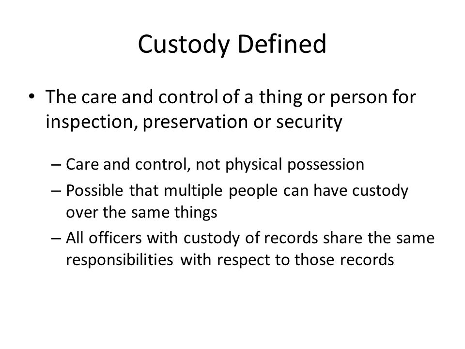 Custody Defined The care and control of a thing or person for inspection, preservation or security.