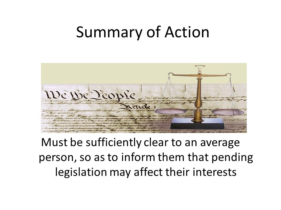 Summary of Action Must be sufficiently clear to an average person, so as to inform them that pending legislation may affect their interests.