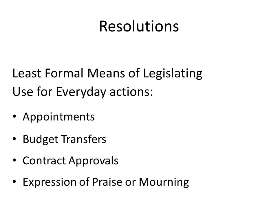 Resolutions Least Formal Means of Legislating