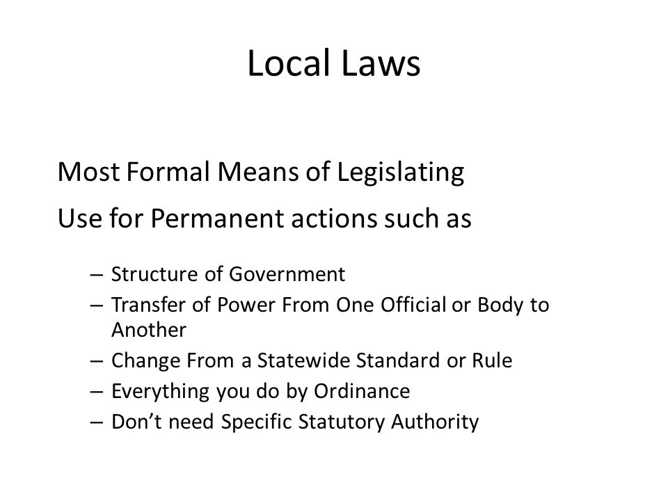 Local Laws Most Formal Means of Legislating