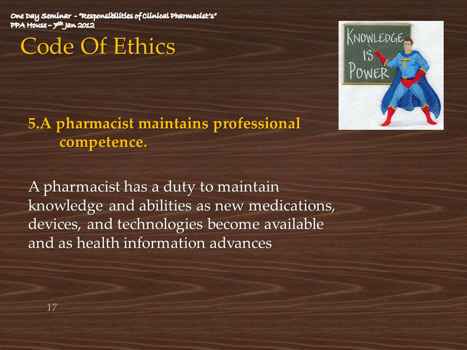 Code Of Ethics 5.A pharmacist maintains professional competence.