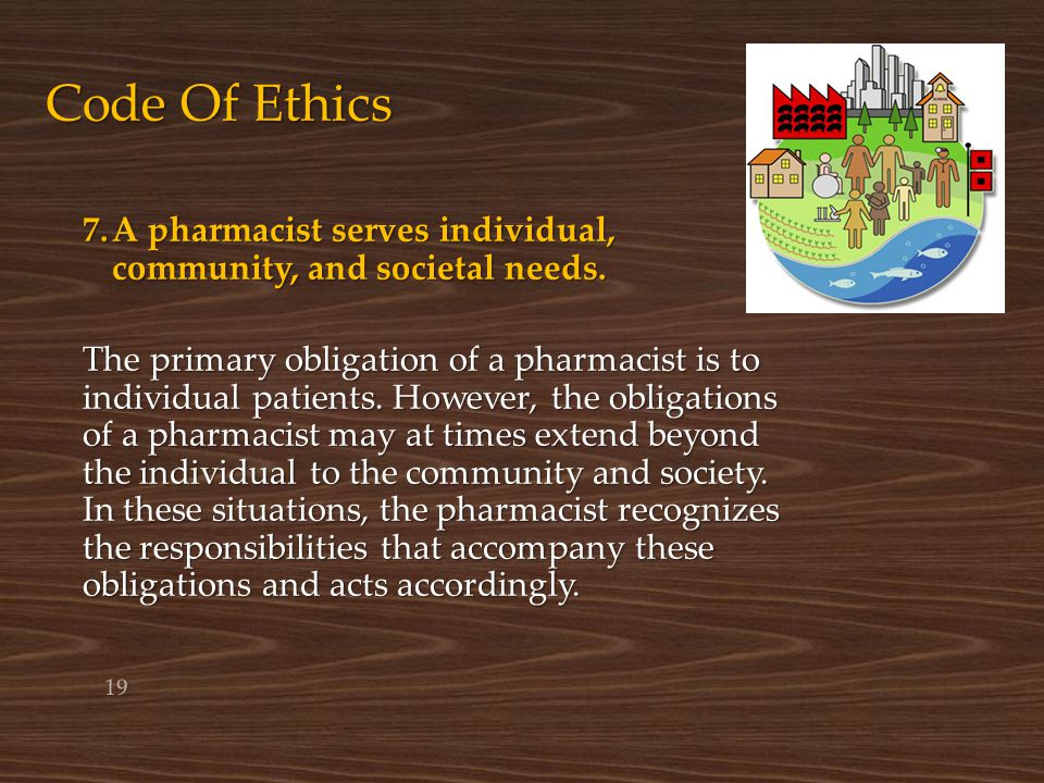 Code Of Ethics 7. A pharmacist serves individual, community, and societal needs.