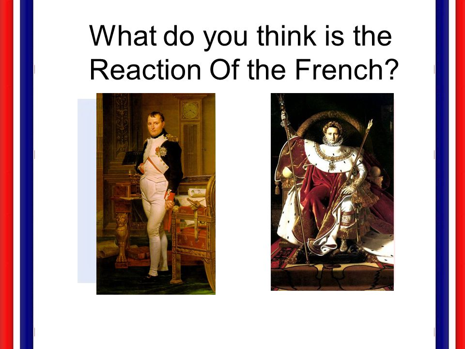 What do you think is the Reaction Of the French