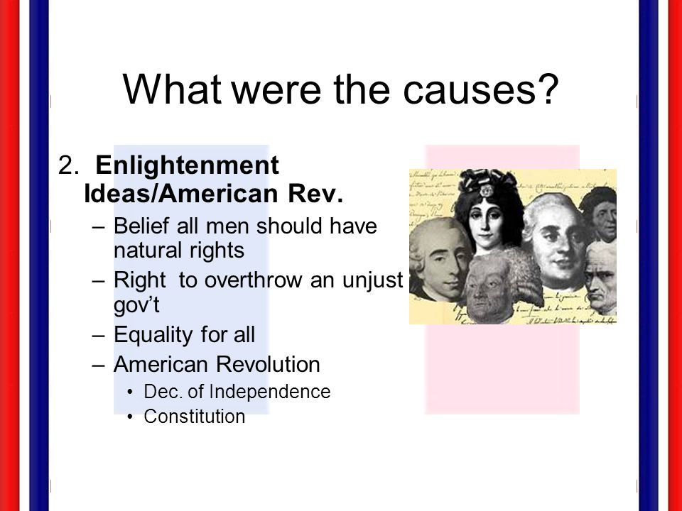 What were the causes 2. Enlightenment Ideas/American Rev.