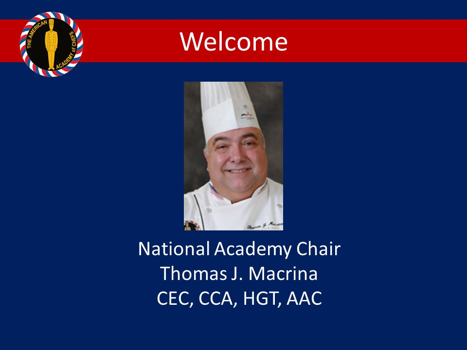Welcome National Academy Chair Thomas J. Macrina CEC, CCA, HGT, AAC