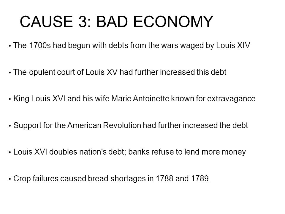 CAUSE 3: BAD ECONOMY • The 1700s had begun with debts from the wars waged by Louis XIV.