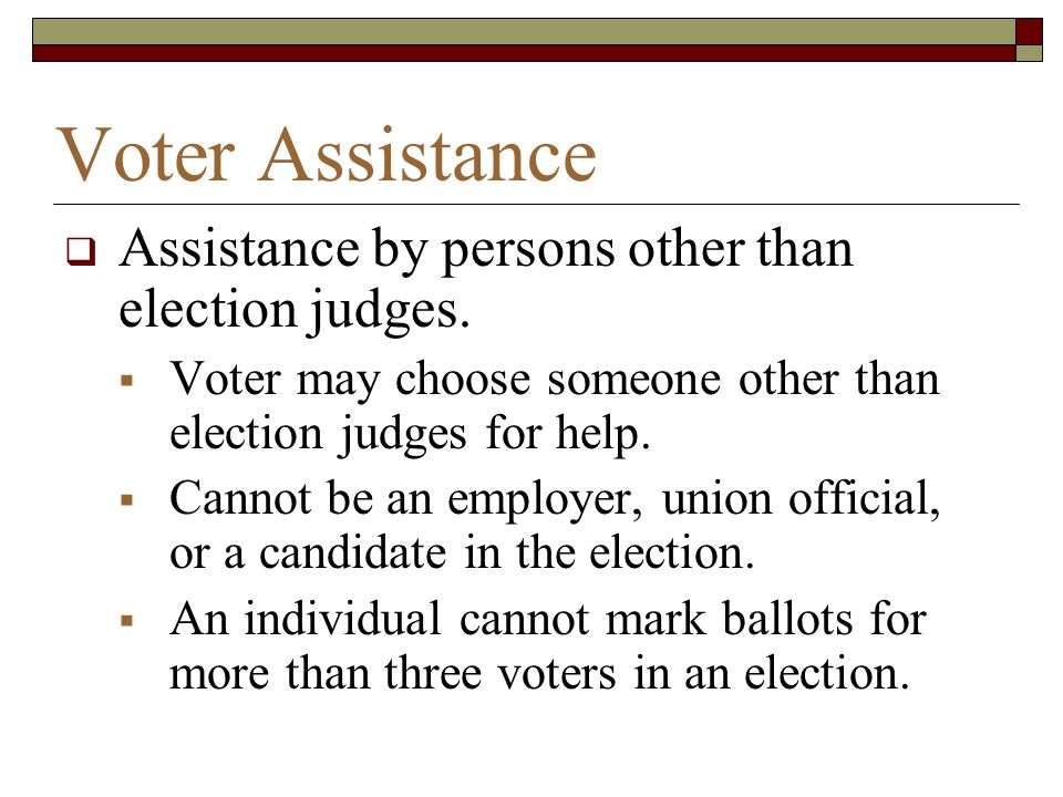 Voter Assistance Assistance by persons other than election judges.
