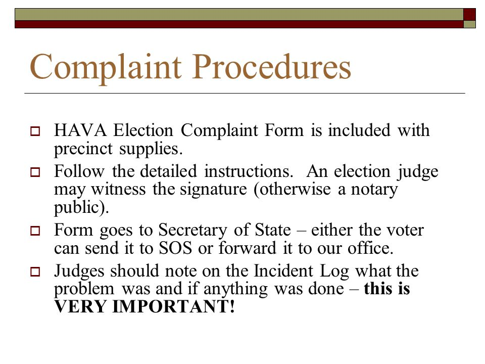 Complaint Procedures HAVA Election Complaint Form is included with precinct supplies.