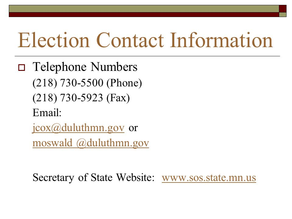 Election Contact Information Telephone Numbers. (218) 730-5500 (Phone) (218) 730-5923 (Fax) Email: