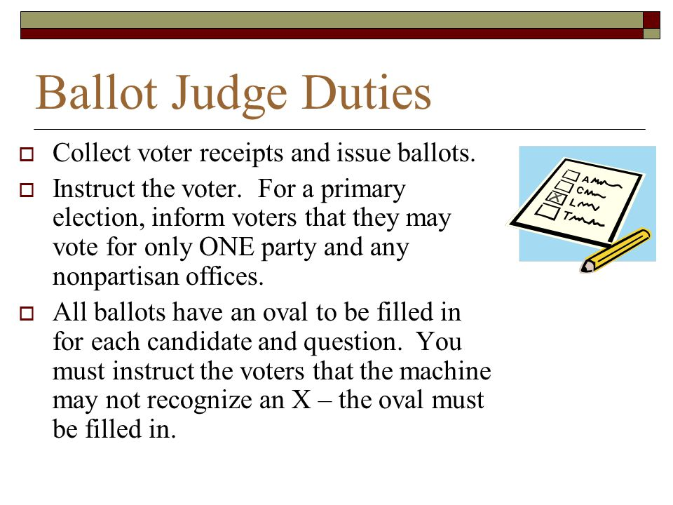 Ballot Judge Duties Collect voter receipts and issue ballots.
