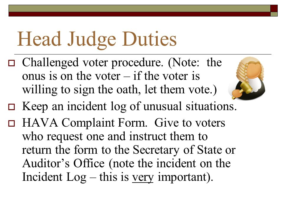 Head Judge Duties Challenged voter procedure. (Note: the onus is on the voter – if the voter is willing to sign the oath, let them vote.)