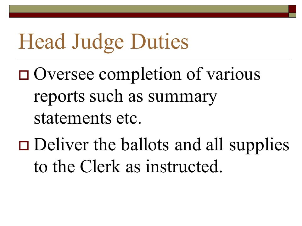 Head Judge Duties Oversee completion of various reports such as summary statements etc.