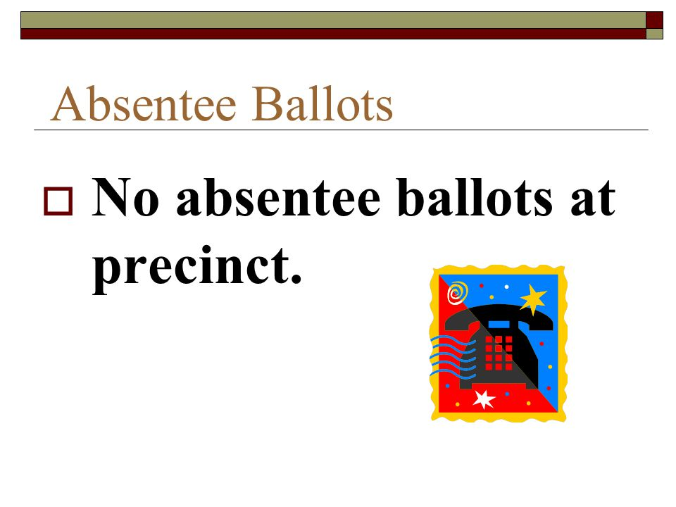 No absentee ballots at precinct.