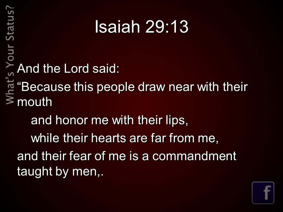 Isaiah 29:13 And the Lord said: