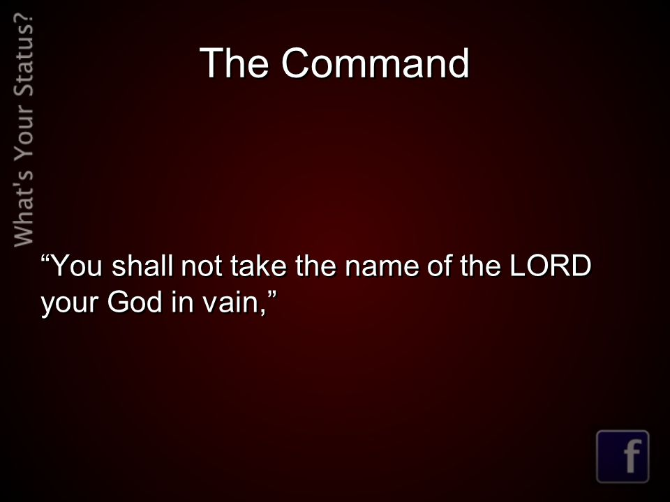 The Command You shall not take the name of the LORD your God in vain,
