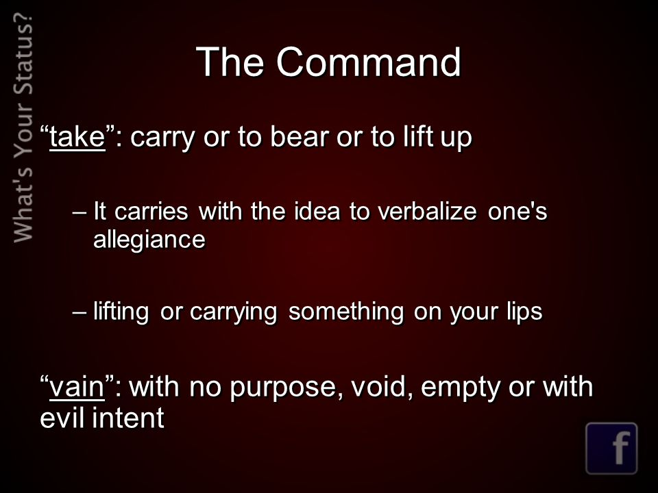 The Command take : carry or to bear or to lift up