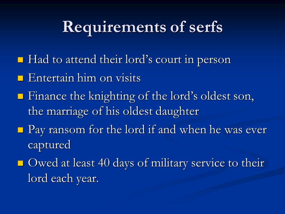 Requirements of serfs Had to attend their lord's court in person