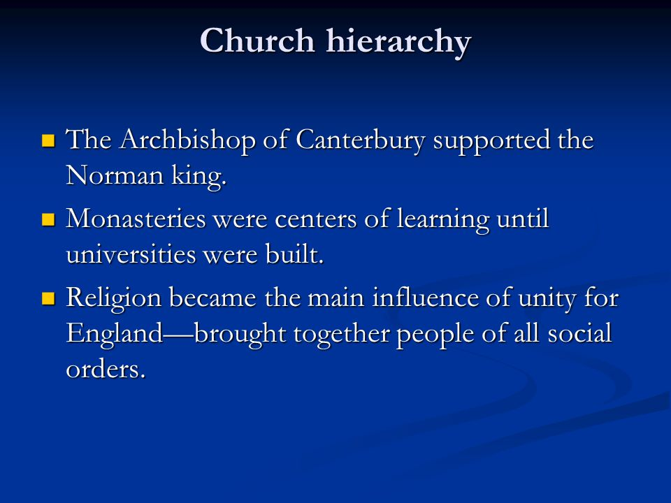 Church hierarchy The Archbishop of Canterbury supported the Norman king. Monasteries were centers of learning until universities were built.