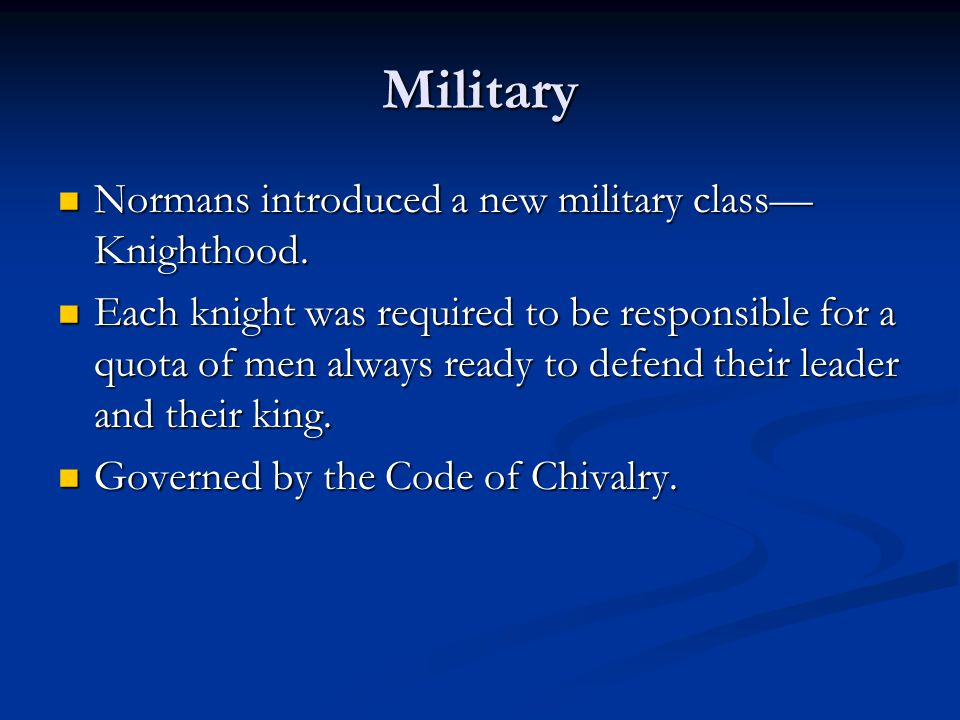 Military Normans introduced a new military class—Knighthood.