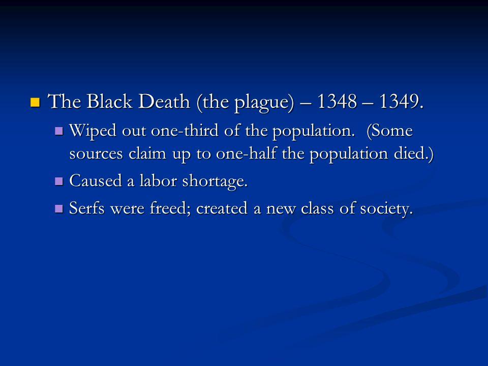 The Black Death (the plague) – 1348 – 1349.