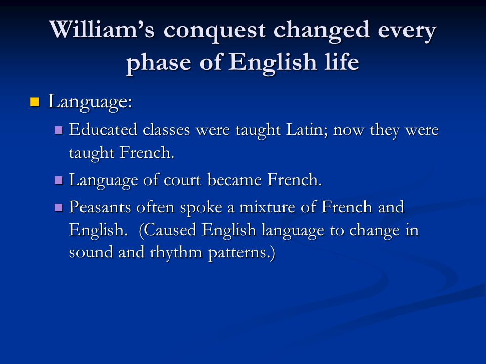 William's conquest changed every phase of English life