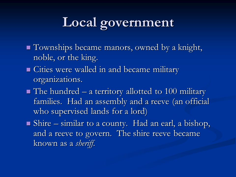 Local government Townships became manors, owned by a knight, noble, or the king. Cities were walled in and became military organizations.