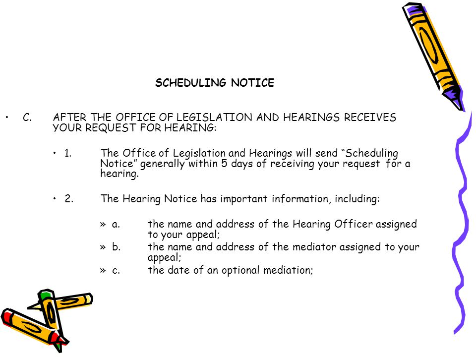 SCHEDULING NOTICE C. AFTER THE OFFICE OF LEGISLATION AND HEARINGS RECEIVES YOUR REQUEST FOR HEARING: