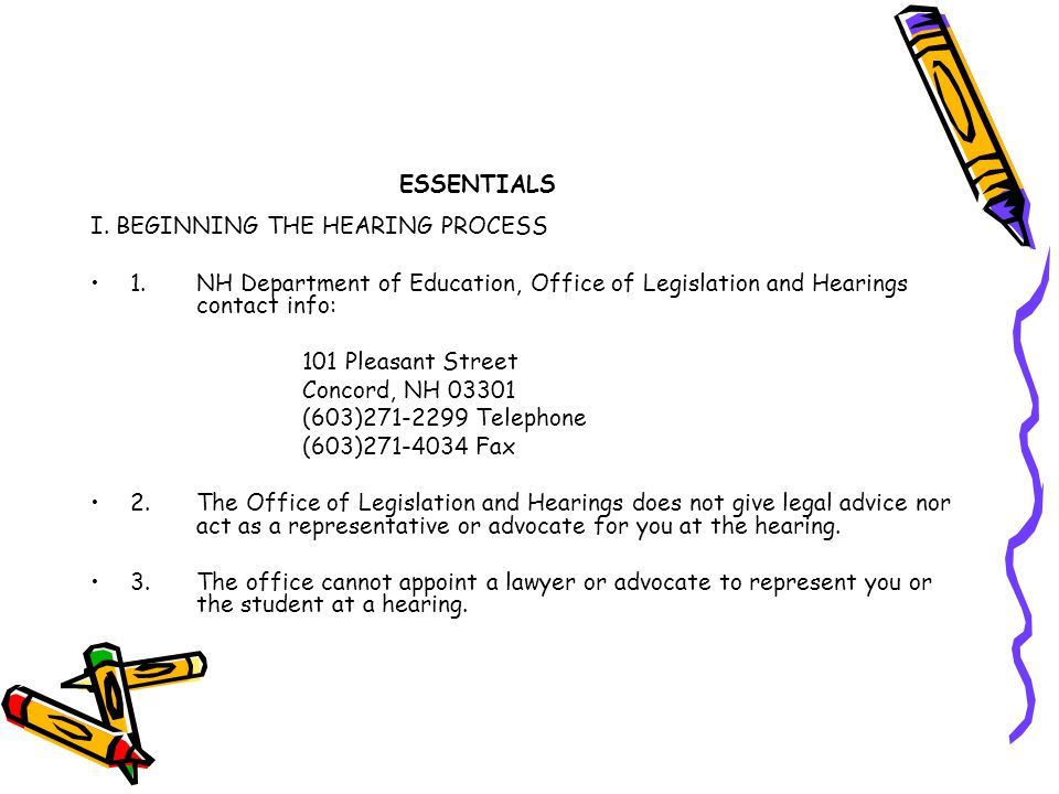 ESSENTIALS I. BEGINNING THE HEARING PROCESS. 1. NH Department of Education, Office of Legislation and Hearings contact info: