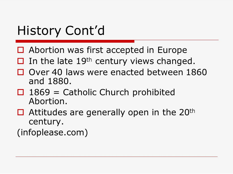 History Cont'd Abortion was first accepted in Europe