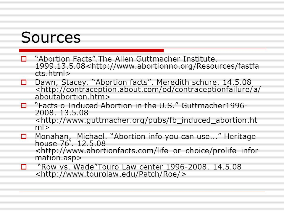 Sources Abortion Facts .The Allen Guttmacher Institute. 1999.13.5.08<http://www.abortionno.org/Resources/fastfacts.html>