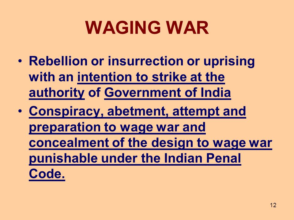 WAGING WAR Rebellion or insurrection or uprising with an intention to strike at the authority of Government of India.
