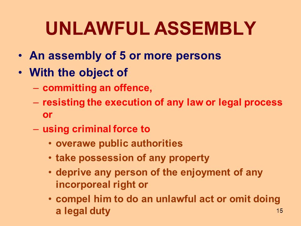 UNLAWFUL ASSEMBLY An assembly of 5 or more persons With the object of