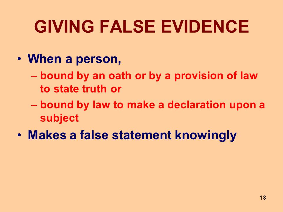 GIVING FALSE EVIDENCE When a person, Makes a false statement knowingly