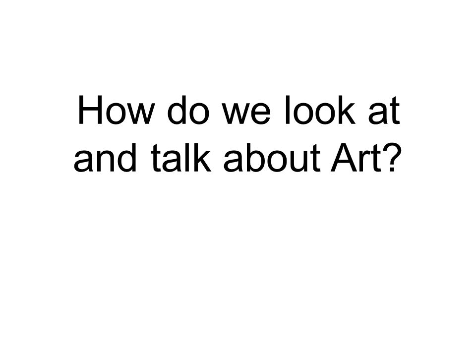 How do we look at and talk about Art
