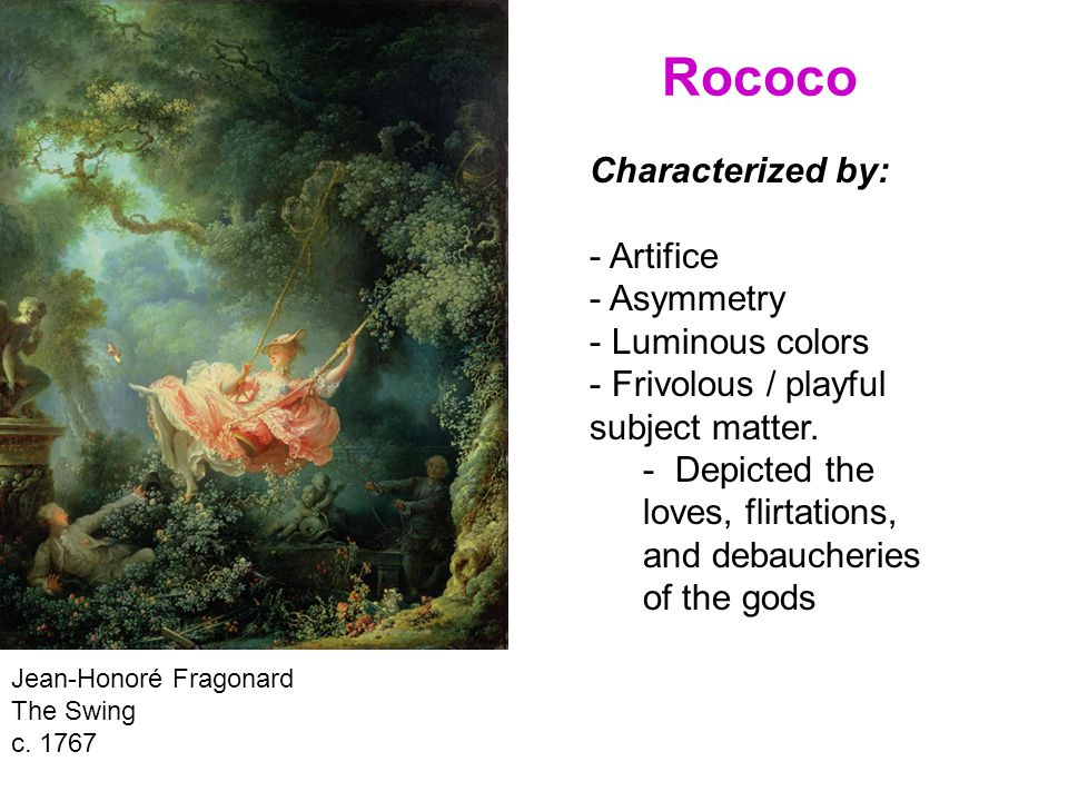 Rococo Characterized by: Artifice Asymmetry Luminous colors