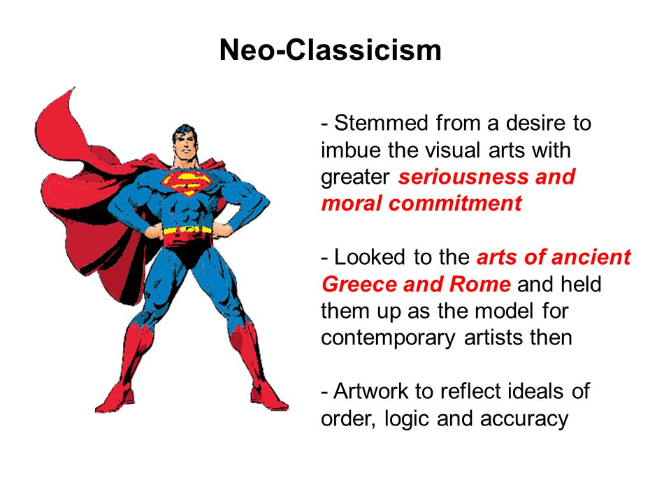 Neo-Classicism - Stemmed from a desire to imbue the visual arts with greater seriousness and moral commitment.
