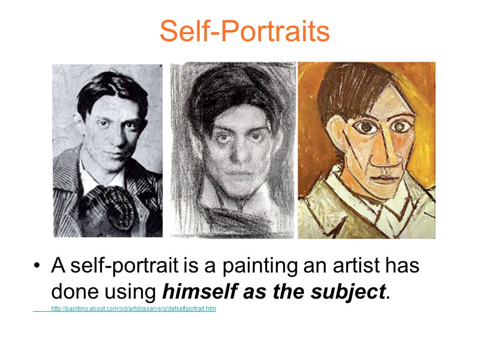 Self-Portraits A self-portrait is a painting an artist has done using himself as the subject.