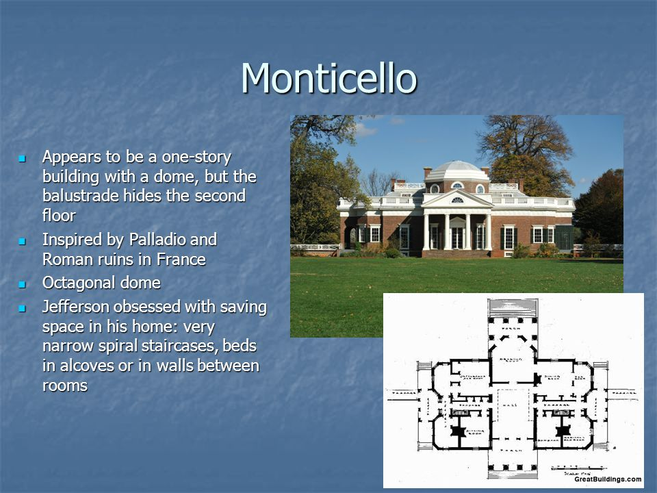 Monticello Appears to be a one-story building with a dome, but the balustrade hides the second floor.