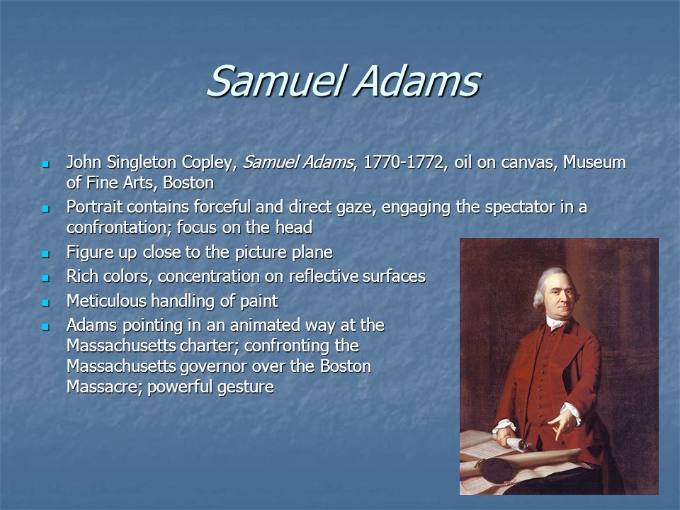 Samuel Adams John Singleton Copley, Samuel Adams, 1770-1772, oil on canvas, Museum of Fine Arts, Boston.