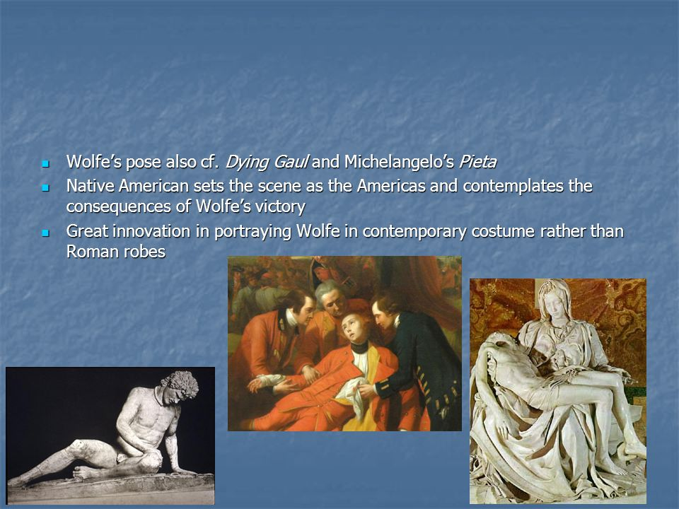 Wolfe's pose also cf. Dying Gaul and Michelangelo's Pieta