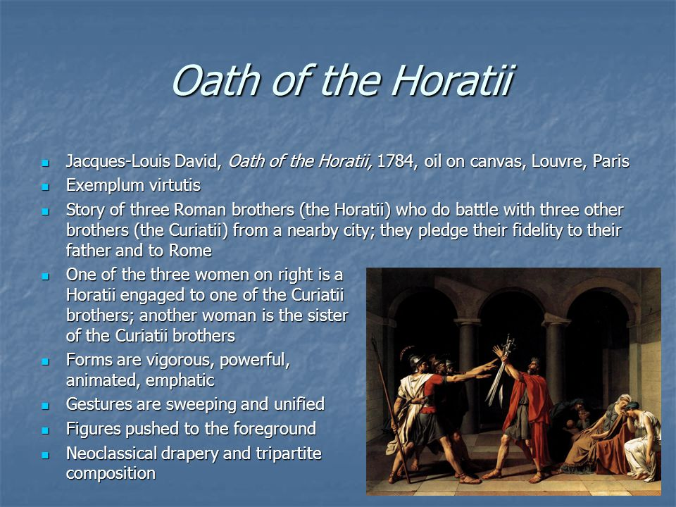 Oath of the Horatii Jacques-Louis David, Oath of the Horatii, 1784, oil on canvas, Louvre, Paris. Exemplum virtutis.