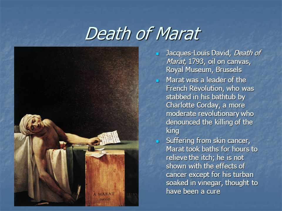 Death of Marat Jacques-Louis David, Death of Marat, 1793, oil on canvas, Royal Museum, Brussels.