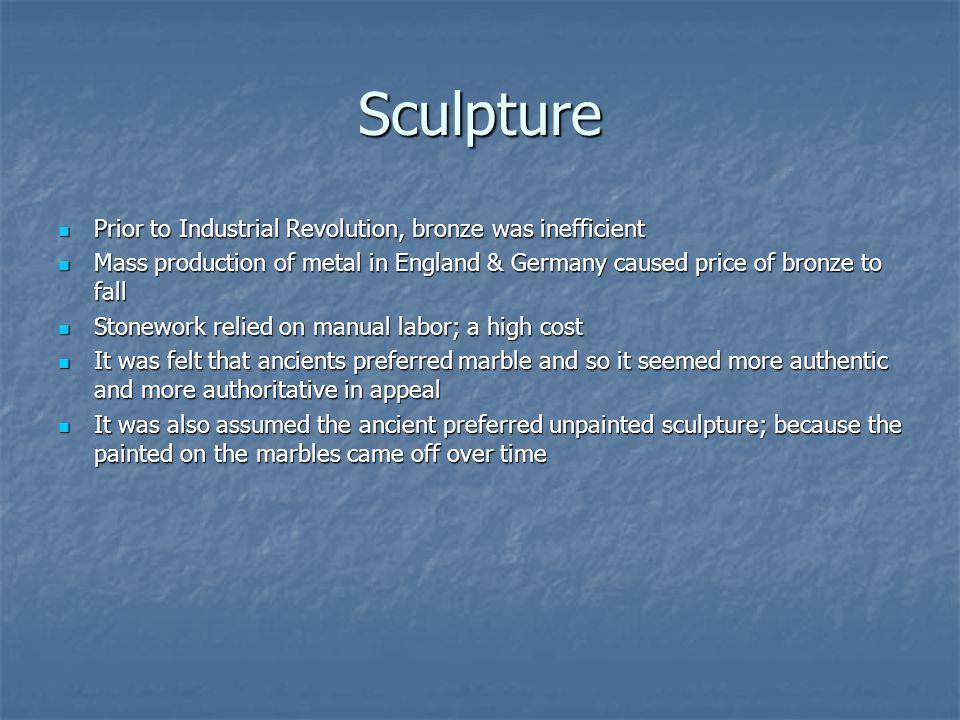 Sculpture Prior to Industrial Revolution, bronze was inefficient